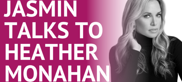 Jasmin Terrany Talks to Heather Monahan