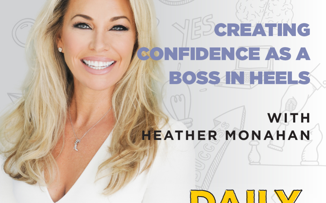 Creating Confidence As A Boss In Heels | with Heather Monahan