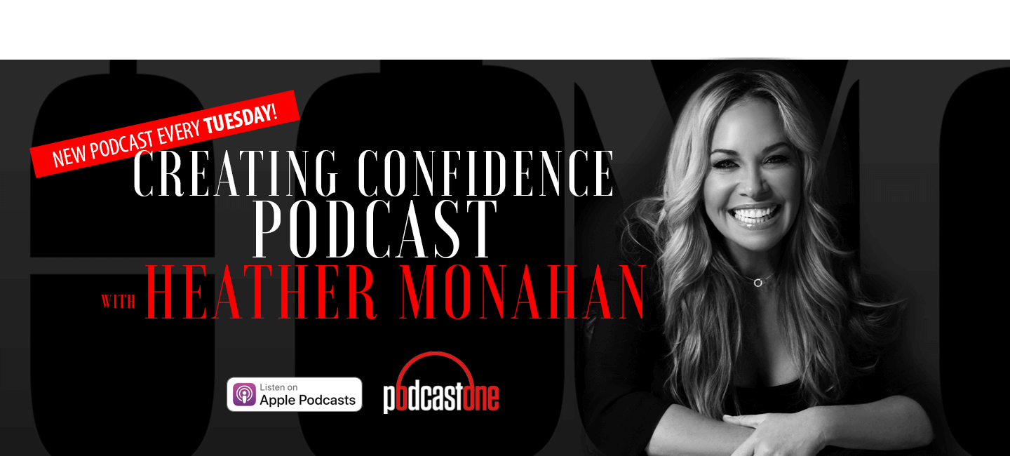 Podcast Creating Confidence with Heather Monahan