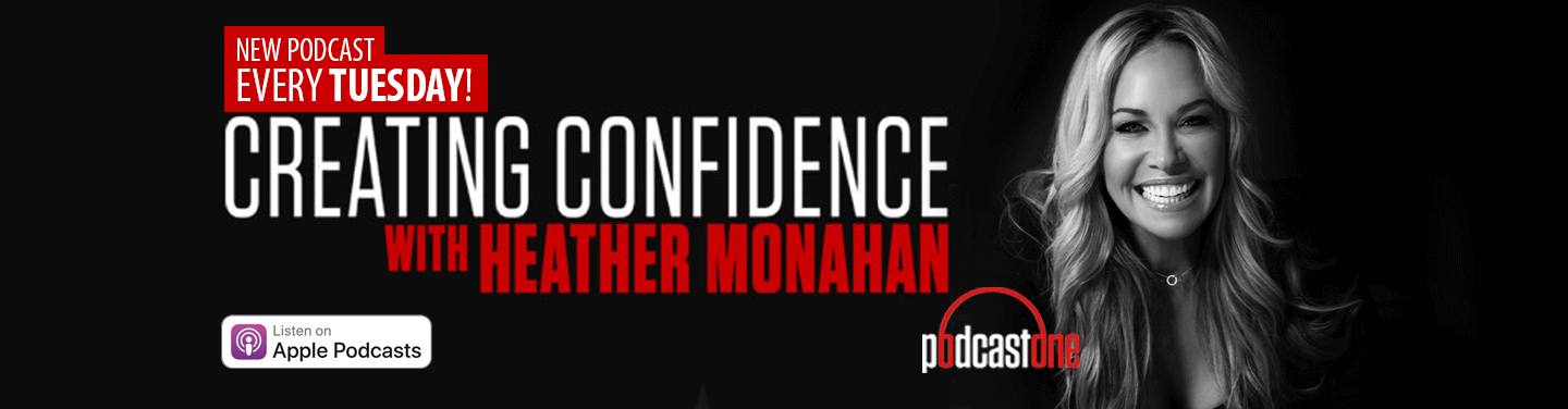 Creating Confidence Heather Monahan - Every Tuesday on PodcastOne