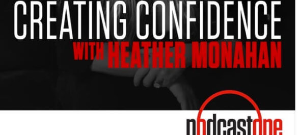 "PodcastOne Adds Heather Monahan's ""Creating Confidence"" Podcast"