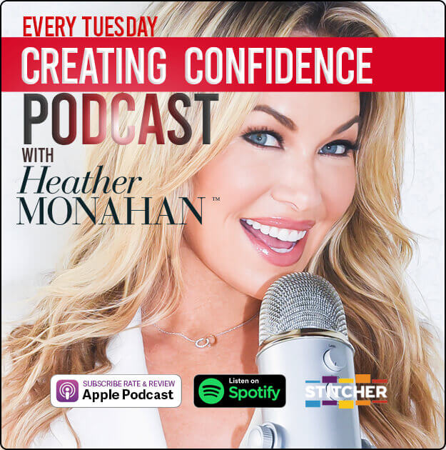 Podcast Creating Confidence with Heather Monahan - EVERY TUESDAY- PodcastOne